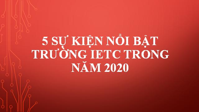 Điểm nhấn Trường IETC 2020